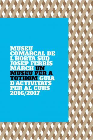"""GUIA D´ACTIVITATS 2016-2017. """"UN MUSEU PER A TOTHOM"""""""